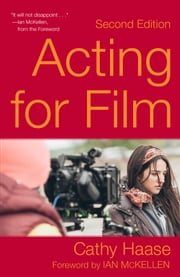 Acting for Film (Second Edition) ebook by Cathy Haase, Ian McKellen