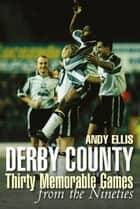 Derby County Thirty Memorable Matches from the Nineties ebook by Andy Ellis