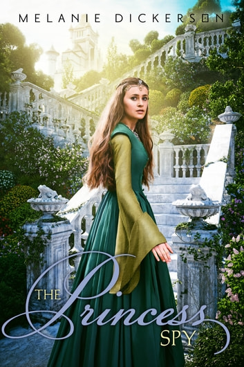 The Princess Spy ebook by Melanie Dickerson