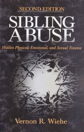 Sibling Abuse - Hidden Physical, Emotional, and Sexual Trauma ebook by Dr. Vernon R. Wiehe