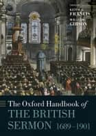The Oxford Handbook of the British Sermon 1689-1901 ebook by Keith A. Francis,William Gibson,Robert Ellison,Bob Tennant,John Morgan-Guy
