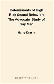 Determinants of High Risk Sexual Behavior: The Advocate Study of Gay Men ebook by Drasin, Harry