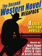 The Second Western Novel MEGAPACK ™: 4 Great Western Novels ebook by Matt Rand, Burt Arthur, Giles A. Lutz,...