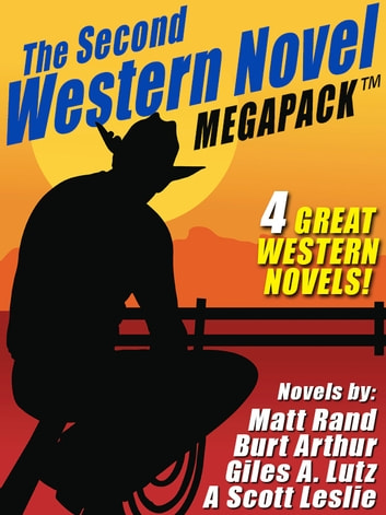The Second Western Novel MEGAPACK ™: 4 Great Western Novels ebook by Matt Rand,Burt Arthur,Giles A. Lutz,A. Scott Leslie