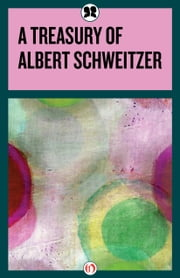 A Treasury of Albert Schweitzer ebook by Albert Schweitzer