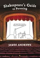 Shakespeare's Guide to Parenting ebook by James Andrews