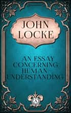 John Locke - An Essay Concerning Human Understanding ebook by
