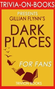 Dark Places: A Novel by Gillian Flynn (Trivia-On-Books) ebook by Trivion Books