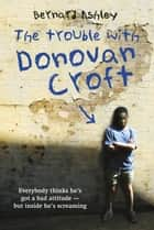 Trouble with Donovan Croft ebook by Bernard Ashley