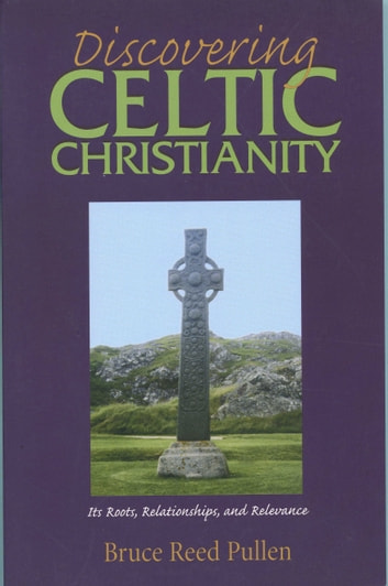 Discovering Celtic Christianity: Ten Celtic Christians You Should Know ebook by Bruce Reed Pullen