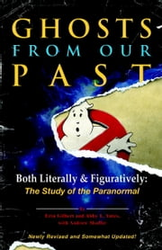 Ghosts from Our Past - Both Literally and Figuratively: The Study of the Paranormal ebook by Erin Gilbert,Abby L. Yates,Andrew Shaffer