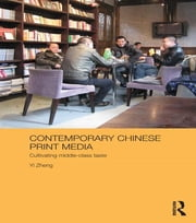 Contemporary Chinese Print Media - Cultivating Middle Class Taste ebook by Zheng Yi