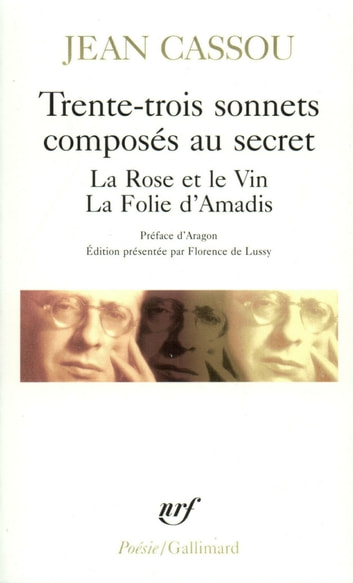 Trente-trois sonnets composés au secret La Rose et le Vin La Folie d'Amadis ebook by Jean Cassou,Louis Aragon