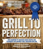 Grill to Perfection - Two Champion Pit Masters Share Recipes and Techniques for Unforgettable Backyard Grilling ebook by Andy Husbands,Chris Hart,Andrea Pyenson,Steven Raichlen