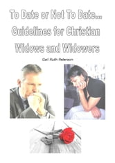 To Date or Not To Date: Guidelines for Christian Widows and Widowers ebook by Gail Peterson