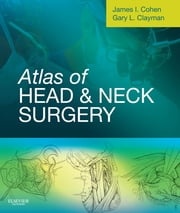 Atlas of Head and Neck Surgery ebook by James I. Cohen,Gary L. Clayman