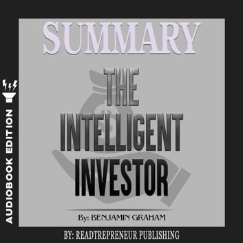 Summary of The Intelligent Investor: The Definitive Book on Value Investing by Benjamin Graham and Jason Zweig audiobook by Readtrepreneur Publishing