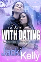 Done With Dating ebook by Jacki Kelly