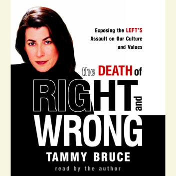 The Death of Right and Wrong - Exposing the Left's Assault on Our Culture and Values audiobook by Tammy Bruce