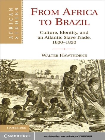 From Africa to Brazil - Culture, Identity, and an Atlantic Slave Trade, 1600–1830 ebook by Walter Hawthorne
