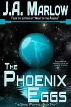 The Phoenix Eggs (The String Weavers - Book 2) ebook by J.A. Marlow