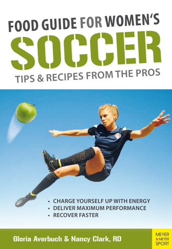 Food Guide for Women's Soccer - Tips & Recipes from the Pros ebook by Gloria Averbuch,Nancy Clark