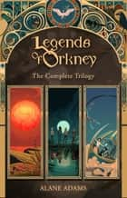The Legends of Orkney - The Complete Trilogy ebook by Alane Adams