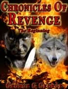 Chronicles of Revenge: The Beginning ebook by George G George