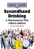 Quick Guide to Secondhand Drinking - A Phenomenon That Affects Millions eBook by Lisa Frederiksen