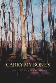 Carry my Bones ebook by J. Wes Yoder