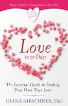 Love in 90 Days - The Essential Guide to Finding Your Own True Love ebook by Diana Kirschner