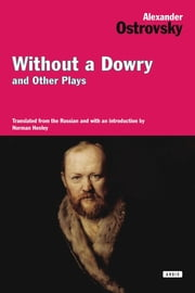 Without a Dowry and Other Plays ebook by Alexander Ostrovsky