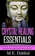 Crystal Healing Essentials ebook by M.E Dahkid