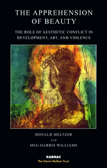 The Apprehension of Beauty - The Role of Aesthetic Conflict in Development, Art and Violence ebook by Donald Meltzer,Meg Harris Williams