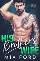 His Brother's Wife - His Brother's Wife, #2 ebook by Mia Ford