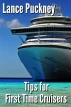 Tips for First Time Cruisers ebook by Lance Puckney