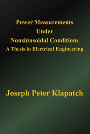 Power Measurements Under Nonsinusoidal Conditions: A Thesis in Electrical Engineering ebook by Joseph Peter Klapatch
