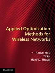 Applied Optimization Methods for Wireless Networks ebook by Professor Y. Thomas Hou,Dr Yi Shi,Professor Hanif D. Sherali