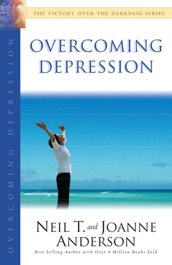 Overcoming Depression (The Victory Over the Darkness Series) ebook by Neil T. Anderson,Joanne Anderson