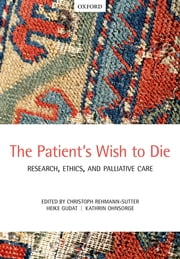 The Patient's Wish to Die - Research, Ethics, and Palliative Care ebook by Christoph Rehmann-Sutter,Heike Gudat,Kathrin Ohnsorge