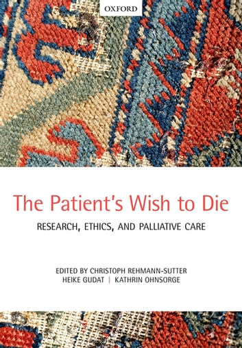 The Patient's Wish to Die - Research, Ethics, and Palliative Care ebook by