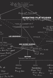 Inventing Film Studies ebook by Lee Grieveson,Haidee Wasson,Mark Anderson