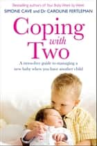 Coping with Two: A Stress-free Guide to Managing a New Baby When You Have Another Child ebook by Simone Cave