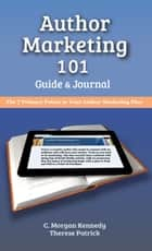 Author Marketing 101 - Guide and Journal ebook by C. Morgan Kennedy, Therese Patrick