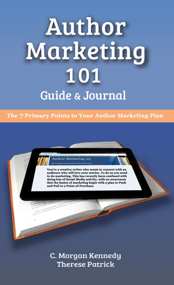 Author Marketing 101 - Guide and Journal ebook by C. Morgan Kennedy,Therese Patrick