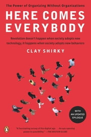 Here Comes Everybody - The Power of Organizing Without Organizations ebook by Clay Shirky