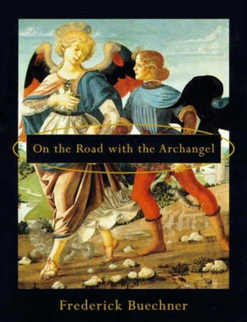 On the Road with the Archangel ebook by Frederick Buechner