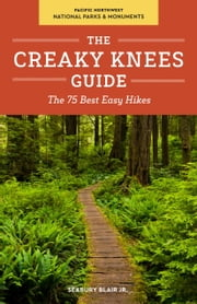 The Creaky Knees Guide Pacific Northwest National Parks and Monuments - The 75 Best Easy Hikes ebook by Seabury Blair, Jr.