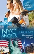 Nyc Angels: Flirting With Danger (Mills & Boon Medical) (NYC Angels, Book 5) ebook by Tina Beckett