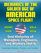 Memories of the Golden Age of American Space Flight (Mercury, Gemini, Apollo, Skylab) - Oral Histories of Managers, Engineers, and Workers (Set 4) - Including Sjoberg, Wendt, and Yardley ebook by Progressive Management